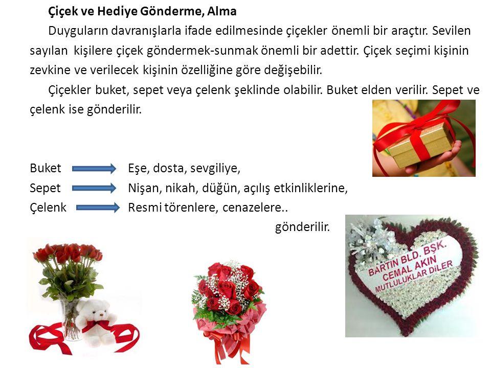 Çiçek ve Hediye Gönderme, Alma Duyguların davranışlarla ifade edilmesinde çiçekler önemli bir araçtır.