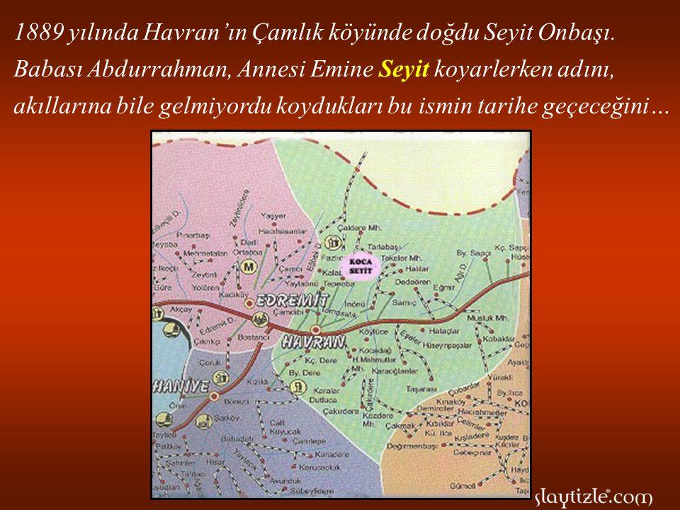 1889 yılında Havran'ın Çamlık köyünde doğdu Seyit Onbaşı.