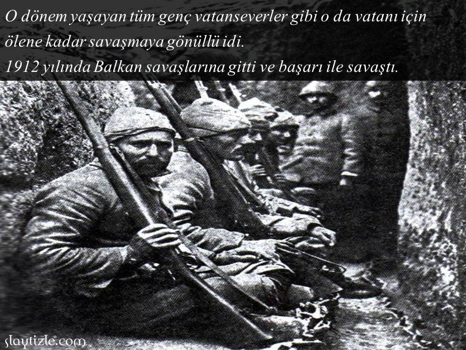 O dönem yaşayan tüm genç vatanseverler gibi o da vatanı için ölene kadar savaşmaya gönüllü idi.