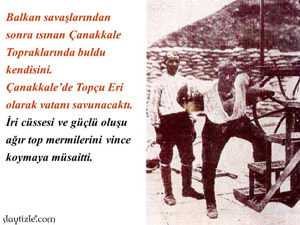 Balkan savaşlarından sonra ısınan Çanakkale Topraklarında buldu kendisini.