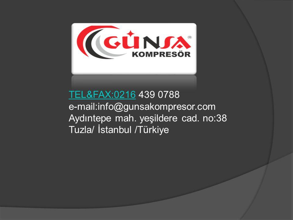 TEL&FAX:0216TEL&FAX:0216 439 0788 e-mail:info@gunsakompresor.com Aydıntepe mah. yeşildere cad. no:38 Tuzla/ İstanbul /Türkiye
