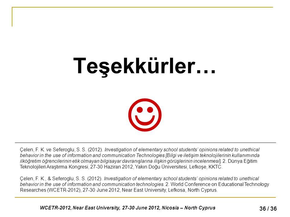 WCETR-2012, Near East University, 27-30 June 2012, Nicosia – North Cyprus 36 / 36 Teşekkürler… Çelen, F.