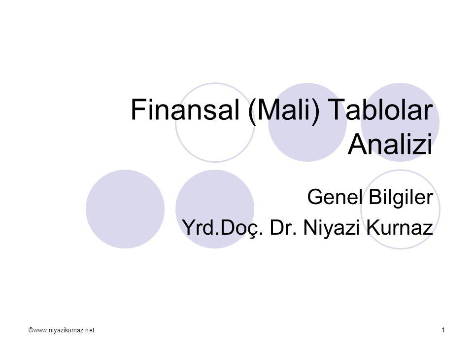 ©www.niyazikurnaz.net1 Finansal (Mali) Tablolar Analizi Genel Bilgiler Yrd.Doç. Dr. Niyazi Kurnaz