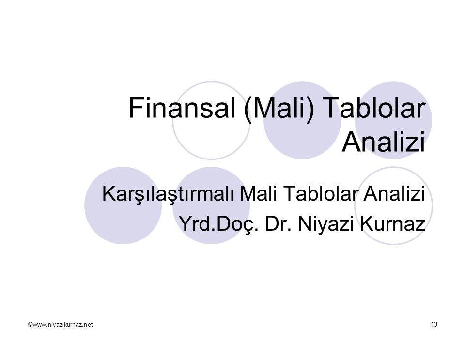 ©www.niyazikurnaz.net13 Finansal (Mali) Tablolar Analizi Karşılaştırmalı Mali Tablolar Analizi Yrd.Doç. Dr. Niyazi Kurnaz