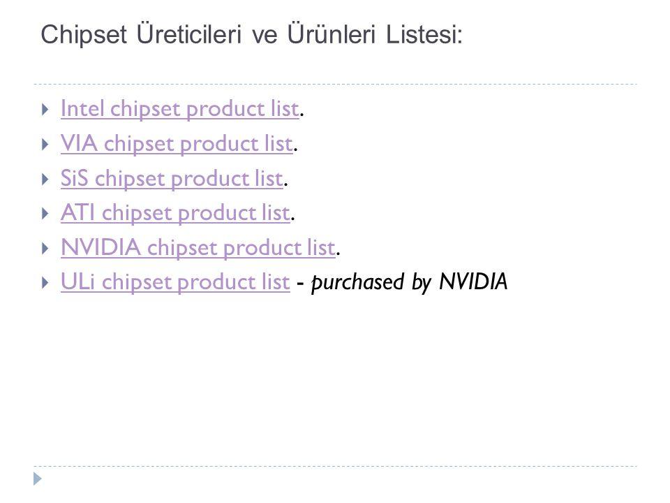 Chipset Üreticileri ve Ürünleri Listesi:  Intel chipset product list. Intel chipset product list  VIA chipset product list. VIA chipset product list