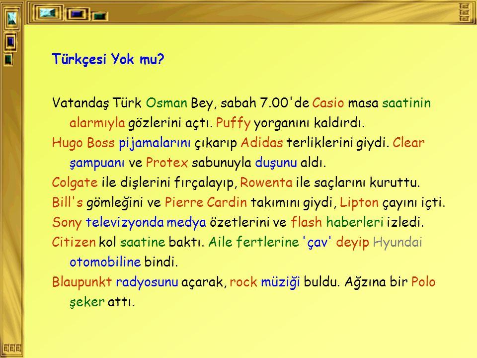 Türkçesi Yok mu? Vatandaş Türk Osman Bey, sabah 7.00'de Casio masa saatinin alarmıyla gözlerini açtı. Puffy yorganını kaldırdı. Hugo Boss pijamalarını