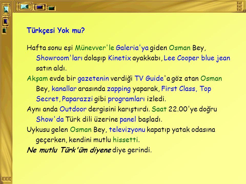 Türkçesi Yok mu? Hafta sonu eşi Münevver'le Galeria'ya giden Osman Bey, Showroom'ları dolaşıp Kinetix ayakkabı, Lee Cooper blue jean satın aldı. Akşam