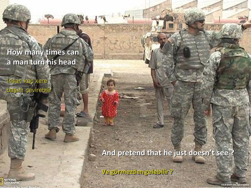 How many times can a man turn his head İnsan kaç kere başını çevirebilir And pretend that he just doesn't see .