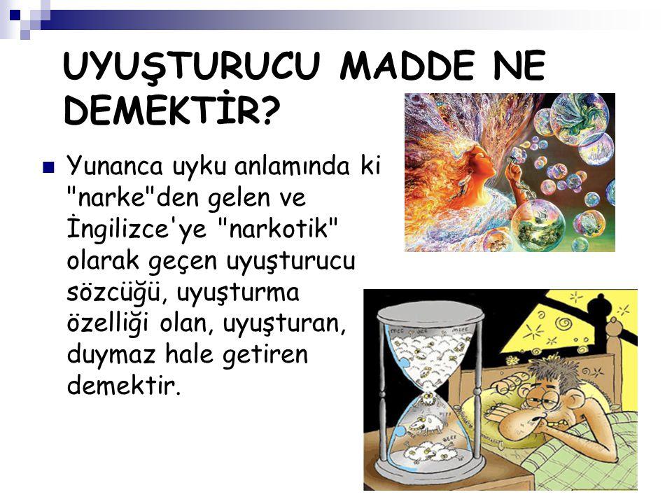 UYUŞTURUCU MADDE NE DEMEKTİR? Yunanca uyku anlamında ki
