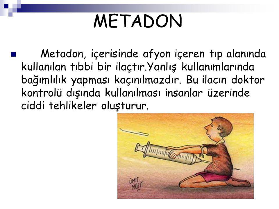 METADON Metadon, içerisinde afyon içeren tıp alanında kullanılan tıbbi bir ilaçtır.Yanlış kullanımlarında bağımlılık yapması kaçınılmazdır. Bu ilacın