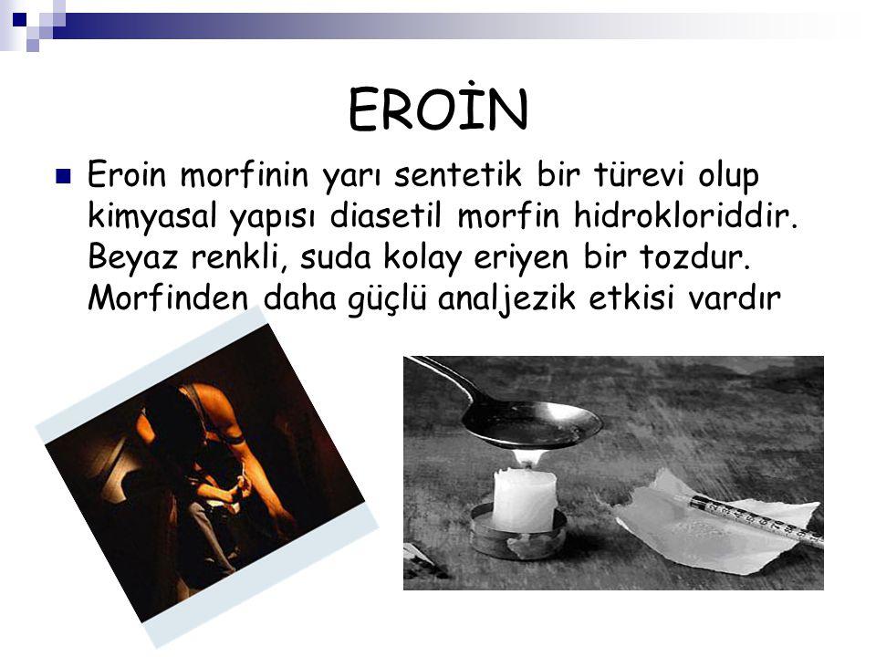 EROİN Eroin morfinin yarı sentetik bir türevi olup kimyasal yapısı diasetil morfin hidrokloriddir. Beyaz renkli, suda kolay eriyen bir tozdur. Morfind