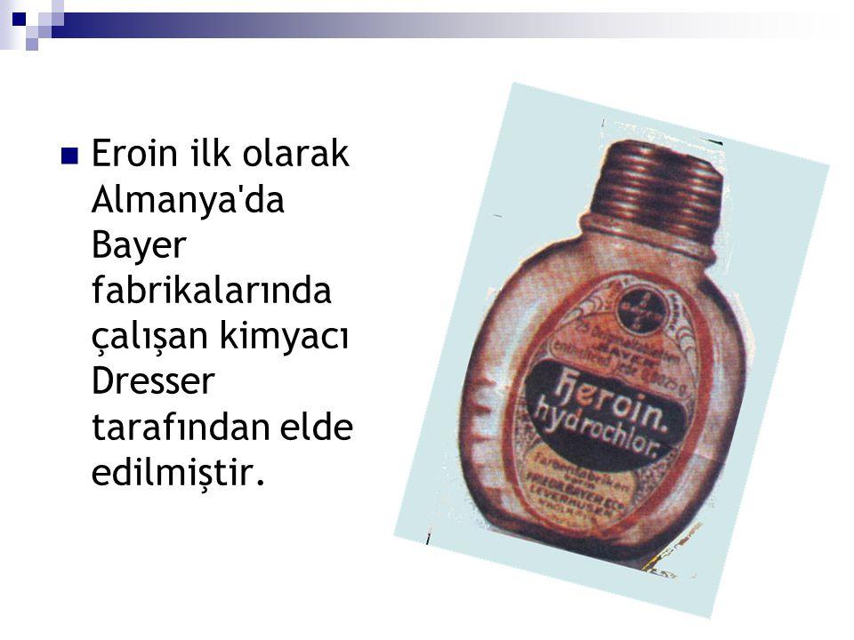 Eroin ilk olarak Almanya'da Bayer fabrikalarında çalışan kimyacı Dresser tarafından elde edilmiştir.