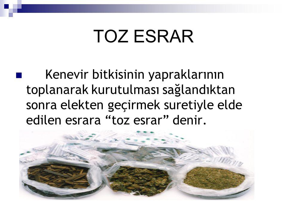 """TOZ ESRAR Kenevir bitkisinin yapraklarının toplanarak kurutulması sağlandıktan sonra elekten geçirmek suretiyle elde edilen esrara """"toz esrar"""" denir."""