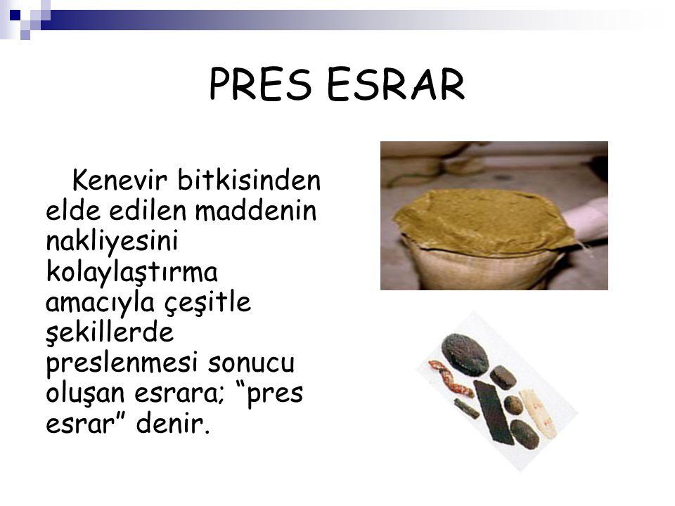 """PRES ESRAR Kenevir bitkisinden elde edilen maddenin nakliyesini kolaylaştırma amacıyla çeşitle şekillerde preslenmesi sonucu oluşan esrara; """"pres esra"""