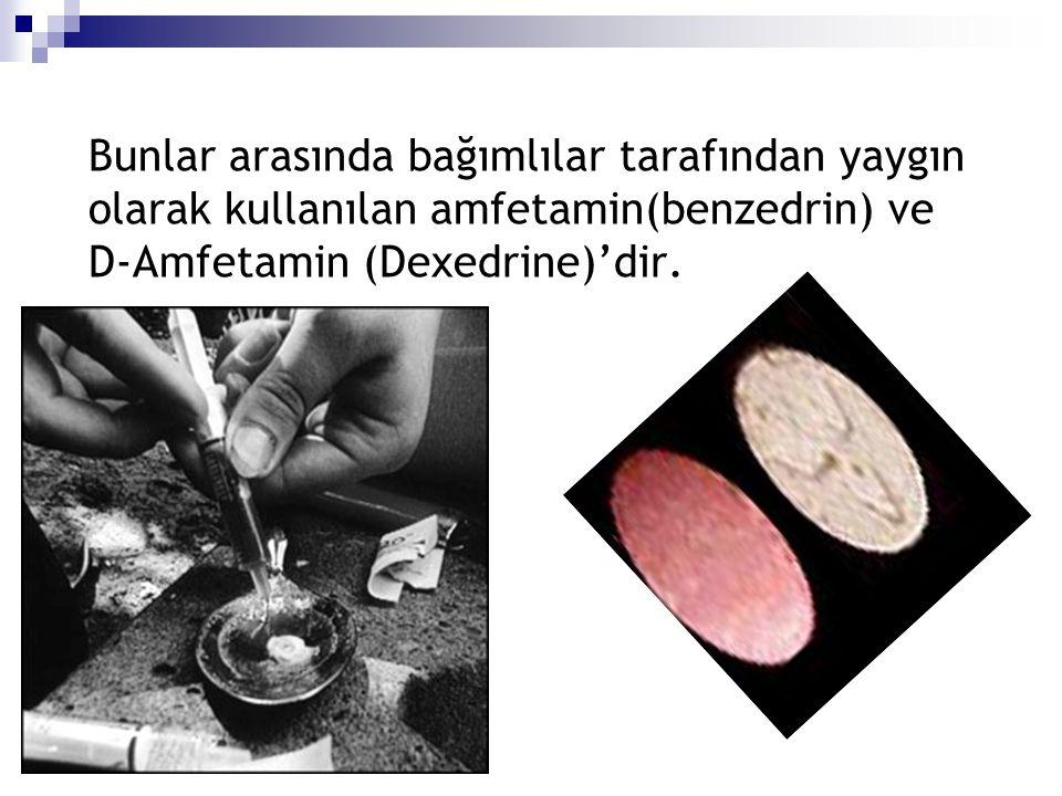 Bunlar arasında bağımlılar tarafından yaygın olarak kullanılan amfetamin(benzedrin) ve D-Amfetamin (Dexedrine)'dir.