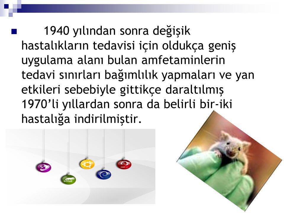 1940 yılından sonra değişik hastalıkların tedavisi için oldukça geniş uygulama alanı bulan amfetaminlerin tedavi sınırları bağımlılık yapmaları ve yan