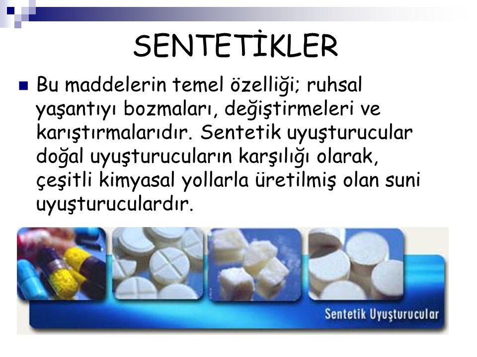 SENTETİKLER Bu maddelerin temel özelliği; ruhsal yaşantıyı bozmaları, değiştirmeleri ve karıştırmalarıdır. Sentetik uyuşturucular doğal uyuşturucuları