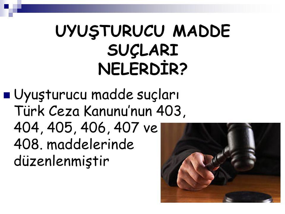 UYUŞTURUCU MADDE SUÇLARI NELERDİR? Uyuşturucu madde suçları Türk Ceza Kanunu'nun 403, 404, 405, 406, 407 ve 408. maddelerinde düzenlenmiştir