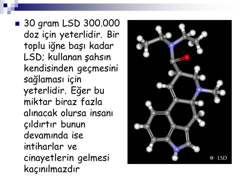 30 gram LSD 300.000 doz için yeterlidir. Bir toplu iğne başı kadar LSD; kullanan şahsın kendisinden geçmesini sağlaması için yeterlidir. Eğer bu mikta