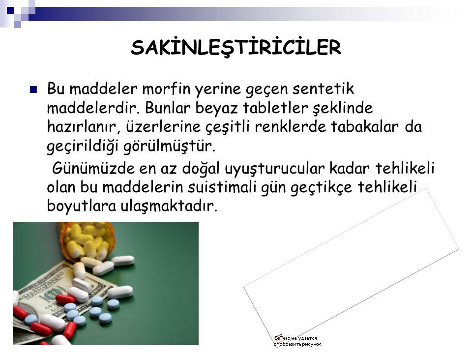 SAKİNLEŞTİRİCİLER Bu maddeler morfin yerine geçen sentetik maddelerdir. Bunlar beyaz tabletler şeklinde hazırlanır, üzerlerine çeşitli renklerde tabak