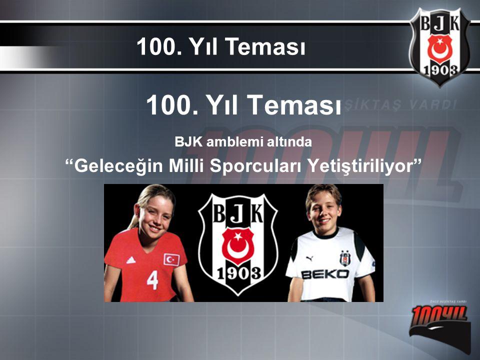 """100. Yıl Teması BJK amblemi altında """"Geleceğin Milli Sporcuları Yetiştiriliyor"""" 100. Yıl Teması"""