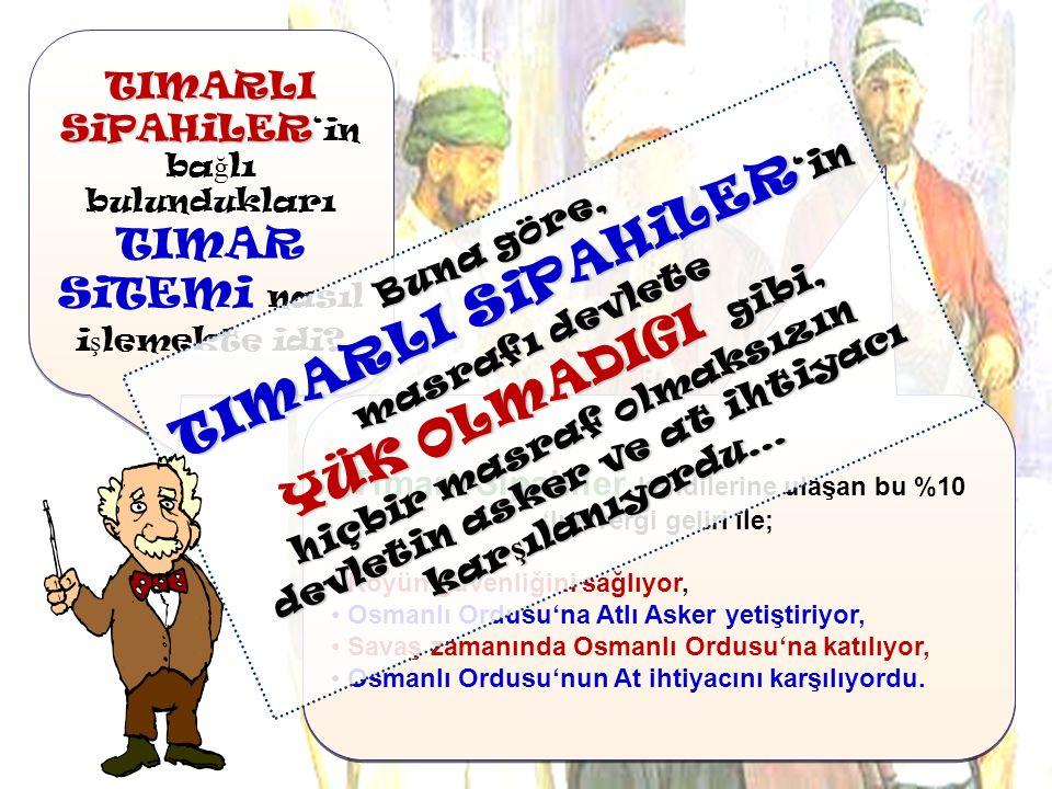 Osmanlı Devleti 'nde kırsal yerlerde güvenli ğ in sa ğ lanması amacıyla I.Murat Dönemi'nde TIMARLI S İ PAH İ LER olu ş turulmu ş tur. Osmanlı Devleti