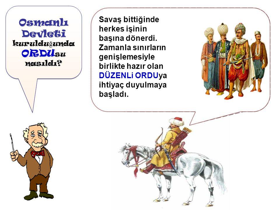 Osmanlı Devleti kuruldu ğ unda ORDU su nasıldı.Osmanlı Devleti kuruldu ğ unda ORDU su nasıldı.