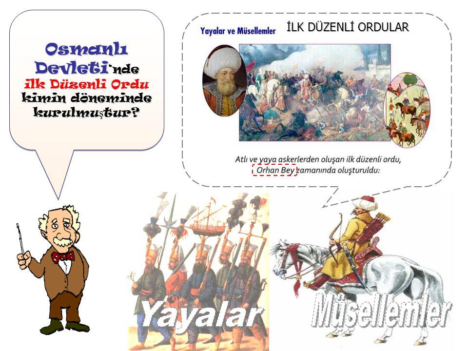 Osmanlı Devleti 'nde ilk Düzenli Ordu kimin döneminde kurulmu ş tur.