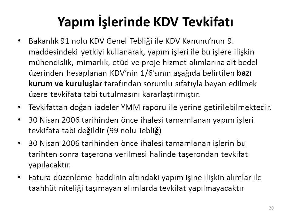 Yapım İşlerinde KDV Tevkifatı Bakanlık 91 nolu KDV Genel Tebliği ile KDV Kanunu'nun 9. maddesindeki yetkiyi kullanarak, yapım işleri ile bu işlere ili