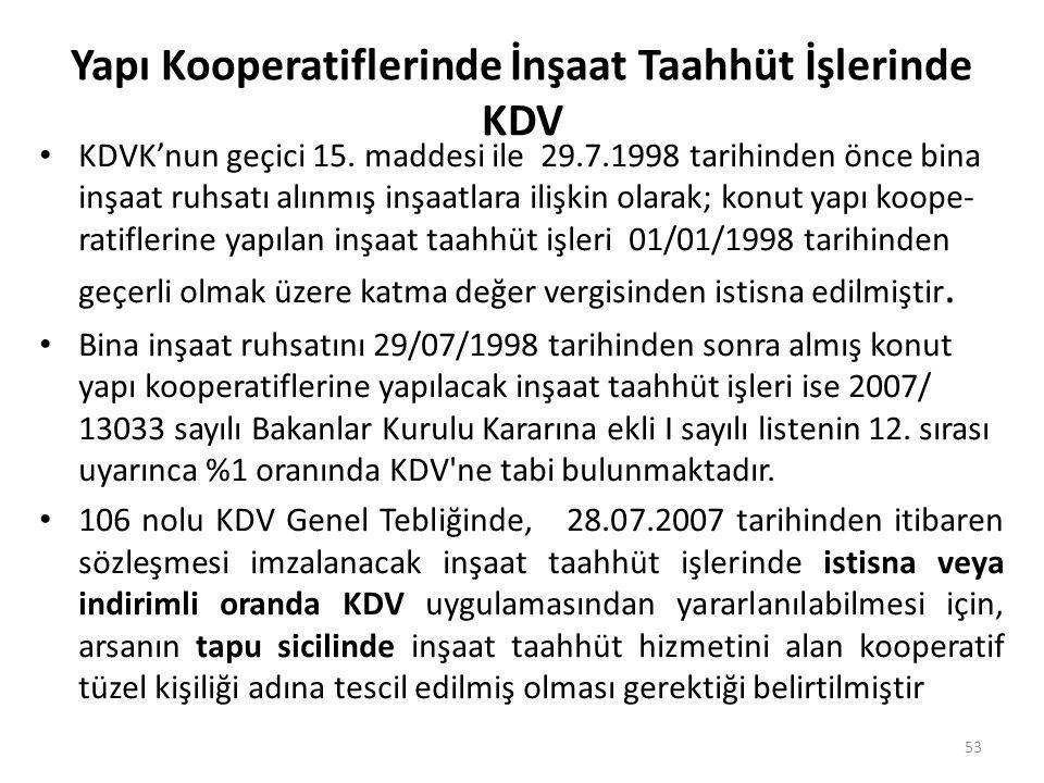 Yapı Kooperatiflerinde İnşaat Taahhüt İşlerinde KDV KDVK'nun geçici 15. maddesi ile 29.7.1998 tarihinden önce bina inşaat ruhsatı alınmış inşaatlara i