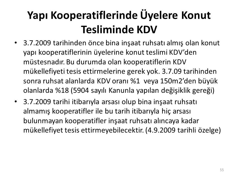 Yapı Kooperatiflerinde Üyelere Konut Tesliminde KDV 3.7.2009 tarihinden önce bina inşaat ruhsatı almış olan konut yapı kooperatiflerinin üyelerine kon
