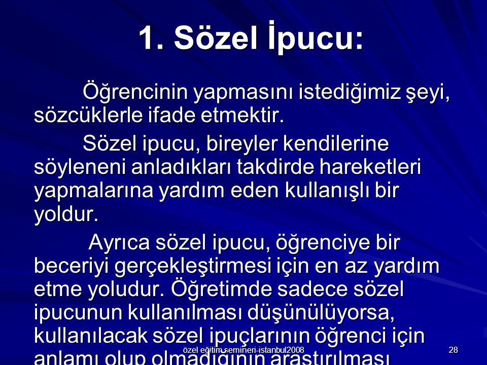 özel eğitim semineri-istanbul2008 28 1. Sözel İpucu: Öğrencinin yapmasını istediğimiz şeyi, sözcüklerle ifade etmektir. Sözel ipucu, bireyler kendiler