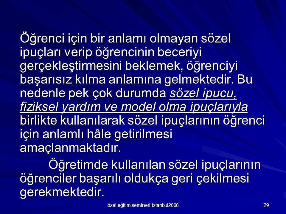 özel eğitim semineri-istanbul2008 29 Öğrenci için bir anlamı olmayan sözel ipuçları verip öğrencinin beceriyi gerçekleştirmesini beklemek, öğrenciyi b