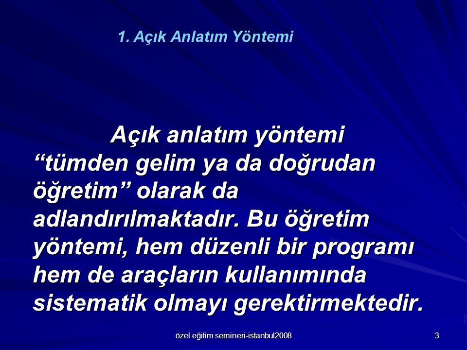 """özel eğitim semineri-istanbul2008 3 Açık anlatım yöntemi """"tümden gelim ya da doğrudan öğretim"""" olarak da adlandırılmaktadır. Bu öğretim yöntemi, hem d"""