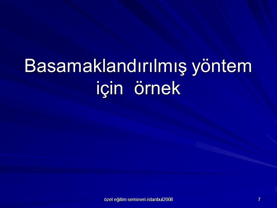 özel eğitim semineri-istanbul2008 7 Basamaklandırılmış yöntem için örnek