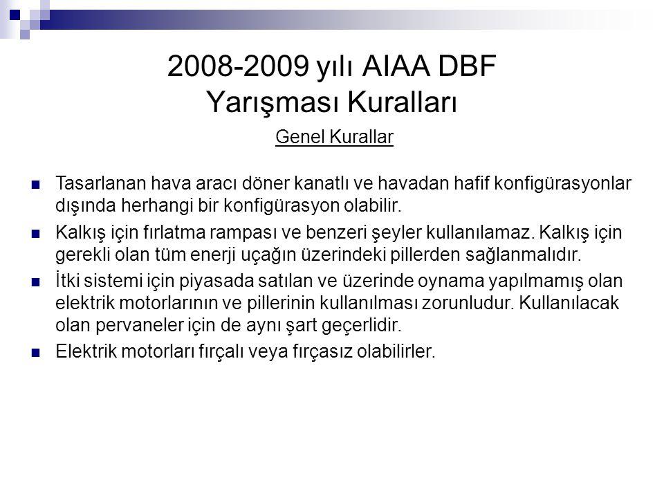 2008-2009 yılı AIAA DBF Yarışması Kuralları Genel Kurallar Tasarlanan hava aracı döner kanatlı ve havadan hafif konfigürasyonlar dışında herhangi bir