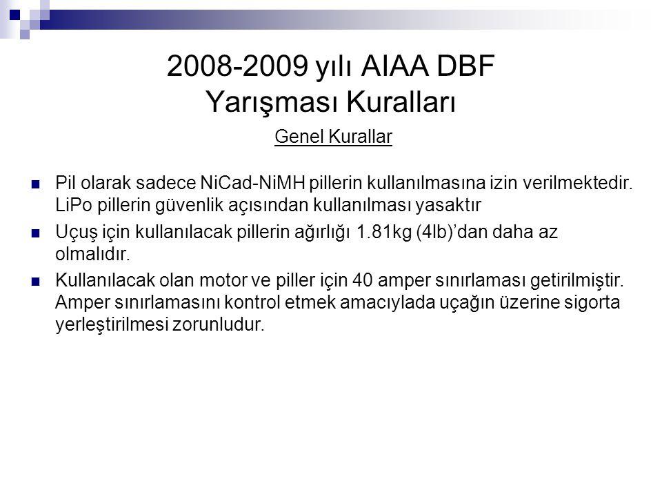 2008-2009 yılı AIAA DBF Yarışması Kuralları Genel Kurallar Pil olarak sadece NiCad-NiMH pillerin kullanılmasına izin verilmektedir. LiPo pillerin güve