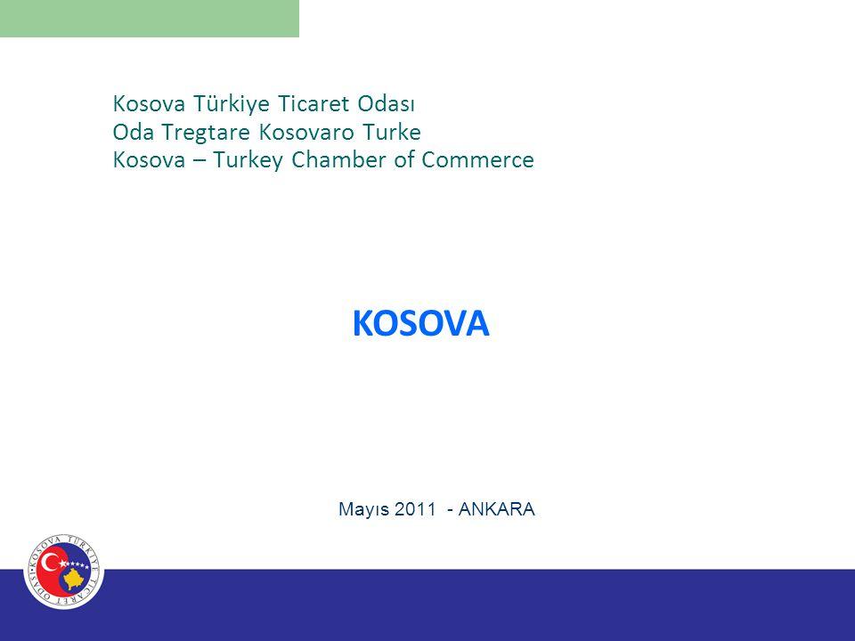 Kosova Türkiye Ticaret Odası Oda Tregtare Kosovaro Turke Kosova – Turkey Chamber of Commerce Mayıs 2011 - ANKARA KOSOVA