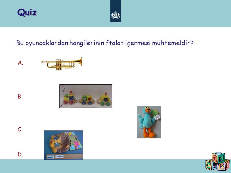 Quiz A. B. C. D. Bu oyuncaklardan hangilerinin ftalat içermesi muhtemeldir