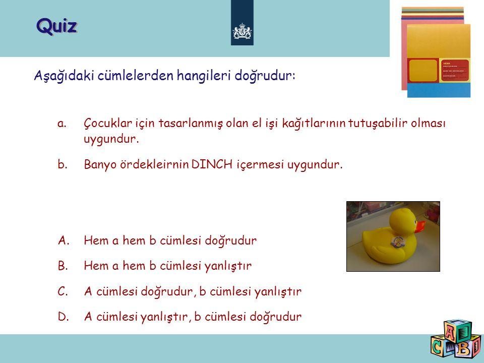 Quiz Aşağıdaki cümlelerden hangileri doğrudur: a.Çocuklar için tasarlanmış olan el işi kağıtlarının tutuşabilir olması uygundur.