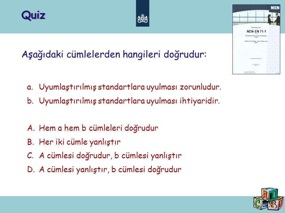 Quiz Aşağıdaki cümlelerden hangileri doğrudur: a.Uyumlaştırılmış standartlara uyulması zorunludur.