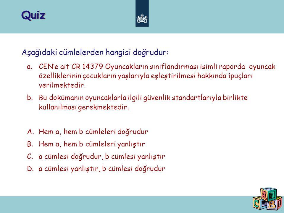 Quiz Aşağıdaki cümlelerden hangisi doğrudur: a.CEN'e ait CR 14379 Oyuncakların sınıflandırması isimli raporda oyuncak özelliklerinin çocukların yaşlarıyla eşleştirilmesi hakkında ipuçları verilmektedir.