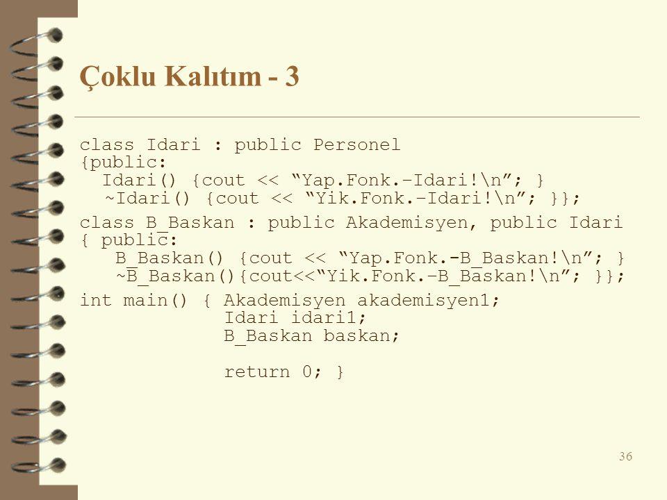 """Çoklu Kalıtım - 3 class Idari : public Personel {public: Idari() {cout << """"Yap.Fonk.–Idari!\n""""; } ~Idari() {cout << """"Yik.Fonk.–Idari!\n""""; }}; class B_"""