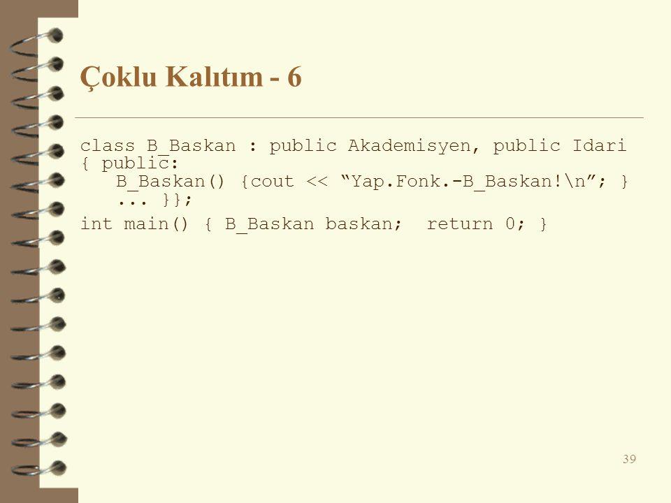 """Çoklu Kalıtım - 6 class B_Baskan : public Akademisyen, public Idari { public: B_Baskan() {cout << """"Yap.Fonk.-B_Baskan!\n""""; }... }}; int main() { B_Bas"""