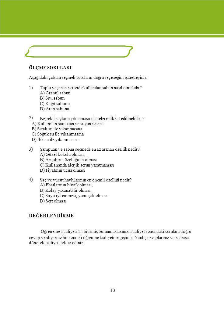 ÖLÇME VE DEĞERLENDİRME ÖLÇME SORULARI Aşağıdaki çoktan seçmeli soruların doğru seçeneğini işaretleyiniz 1) 2) Toplu yaşanan yerlerde kullanılan sabun
