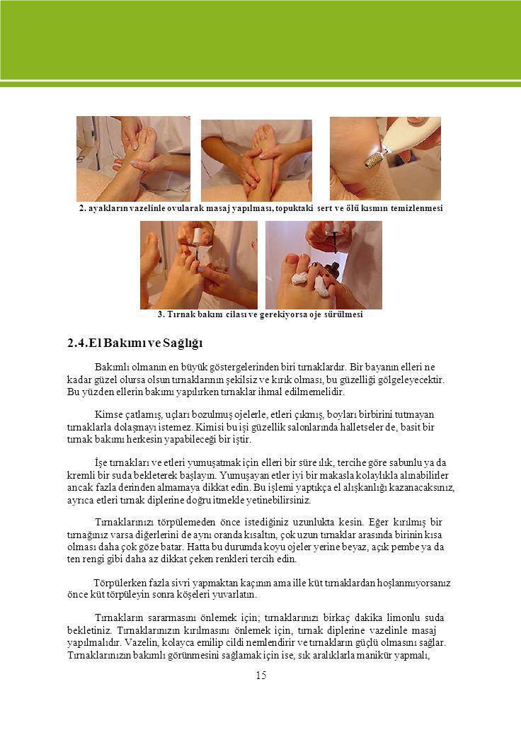 15 2. ayakların vazelinle ovularak masaj yapılması, topuktaki sert ve ölü kısmın temizlenmesi 3. Tırnak bakım cilası ve gerekiyorsa oje sürülmesi 2.4.