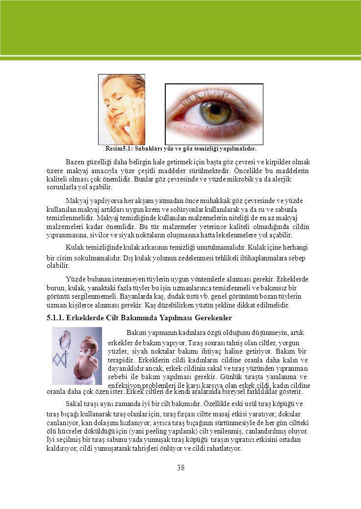 38 Resim5.1: Sabahları yüz ve göz temizliği yapılmalıdır. Bazen güzelliği daha belirgin hale getirmek için başta göz çevresi ve kirpikler olmak üzere