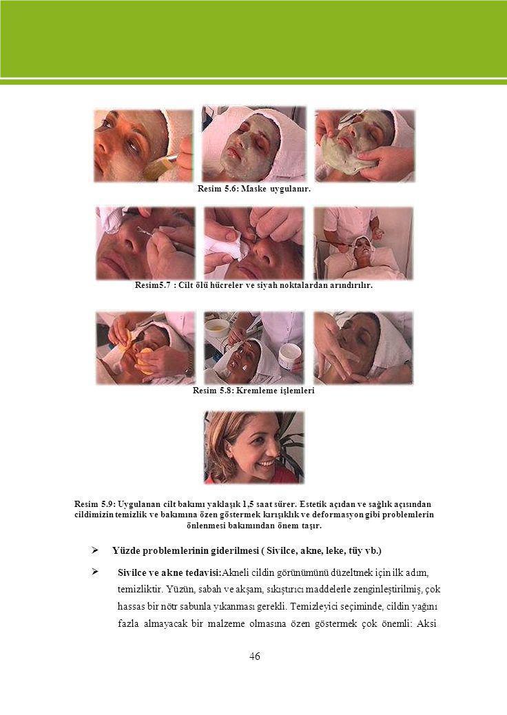 Resim 5.6: Maske uygulanır. Resim5.7 : Cilt ölü hücreler ve siyah noktalardan arındırılır. Resim 5.8: Kremleme işlemleri Resim 5.9: Uygulanan cilt bak