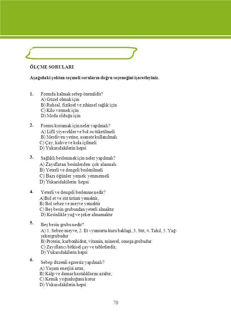 ÖLÇME VE DEĞERLENDİRME ÖLÇME SORULARI Aşağıdaki çoktan seçmeli soruların doğru seçeneğini işaretleyiniz. 1. 2. 3. 4. 5. 6. Formda kalmak sebep önemlid