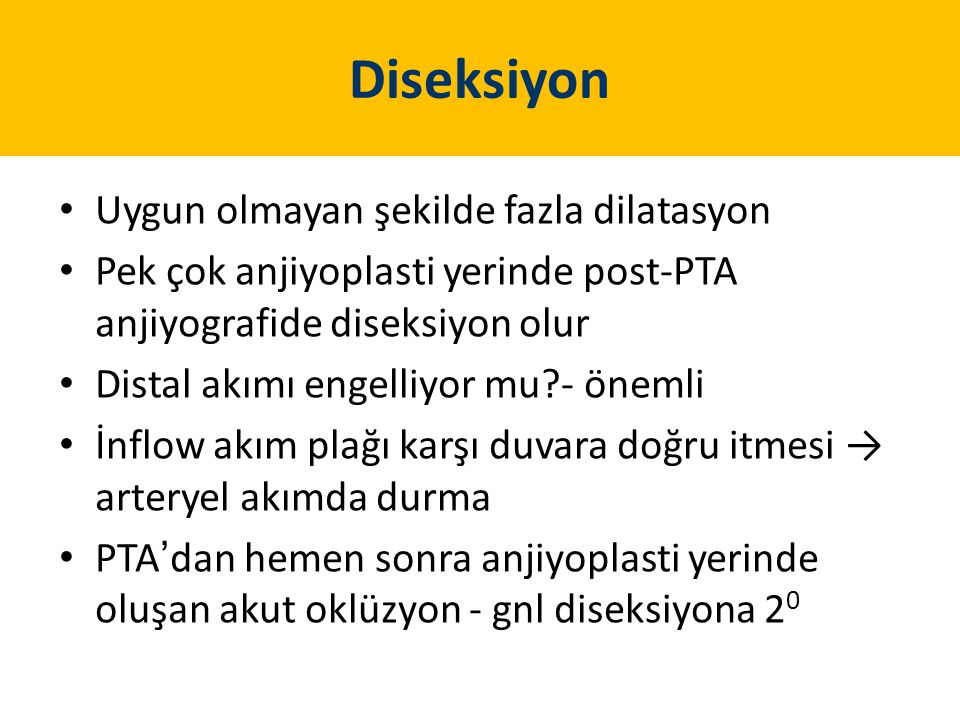 Diseksiyon Uygun olmayan şekilde fazla dilatasyon Pek çok anjiyoplasti yerinde post-PTA anjiyografide diseksiyon olur Distal akımı engelliyor mu?- önemli İnflow akım plağı karşı duvara doğru itmesi → arteryel akımda durma PTA'dan hemen sonra anjiyoplasti yerinde oluşan akut oklüzyon - gnl diseksiyona 2 0